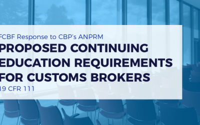 "FCBF Response to ANPRM titled ""Continuing Education for Licensed Customs Broker"""
