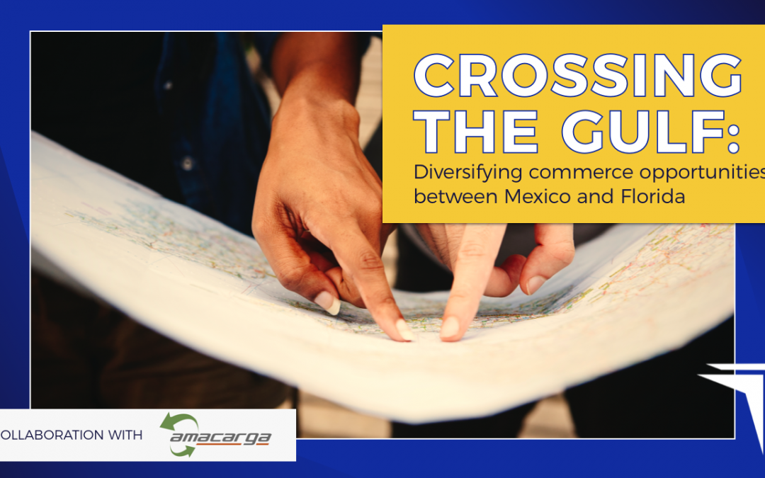 Crossing the Gulf: Diversifying commerce opportunities between Mexico and Florida