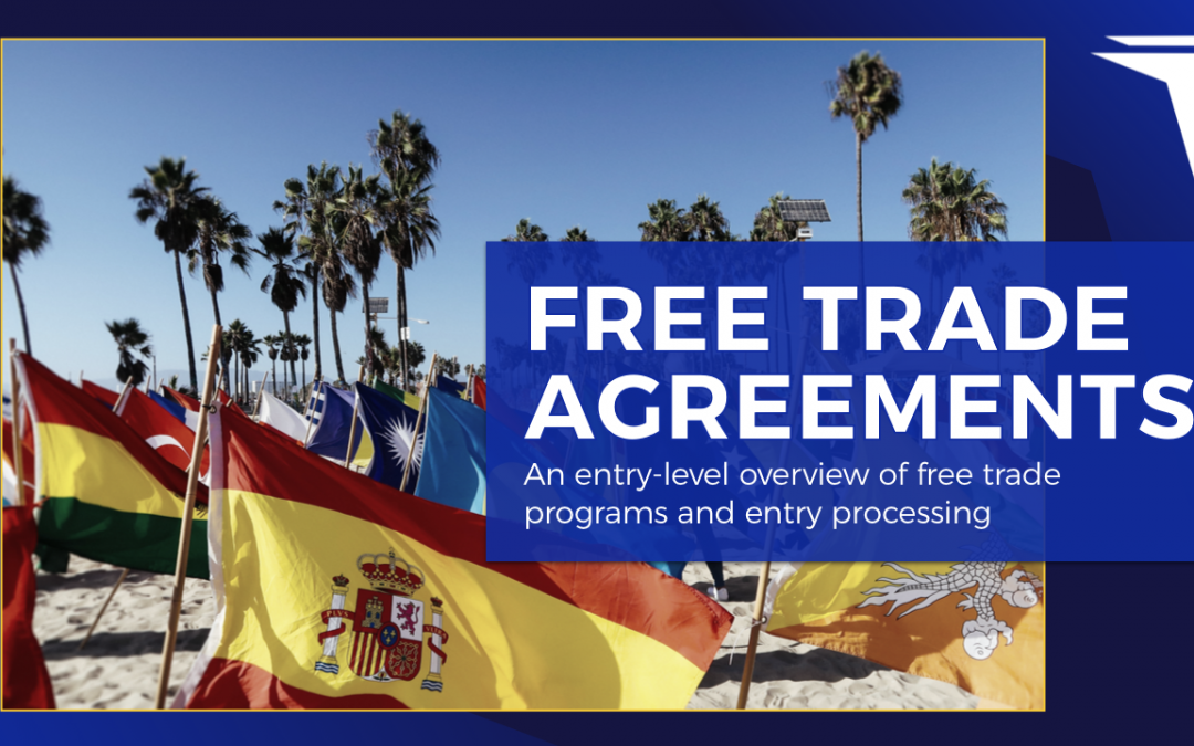 Free Trade Agreements: An Entry-Level Overview of Free Trade Programs and Entry Processing